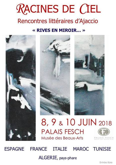 Racines de ciel Rencontres littéraires d'Ajaccio « RIVES EN MIROIR…» du 8 au 10 juin Palais Fesch